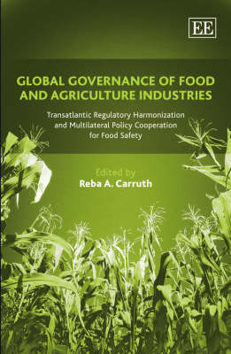 Global Governance of Food and Agriculture Industries: Transatlantic Regulatory Harmonization and Multilateral Policy Cooperation for Food Safety (Hardback)