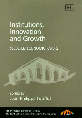 Institutions, Innovation and Growth: Selected Economic Papers - The Cournot Centre Series (Hardback)