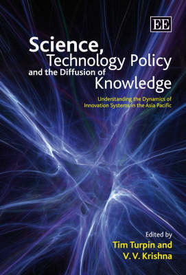 Science, Technology Policy and the Diffusion of Knowledge: Understanding the Dynamics of Innovation Systems in the Asia Pacific (Hardback)