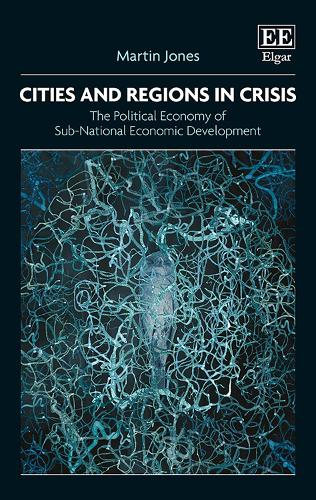 Cities and Regions in Crisis: The Political Economy of Sub-National Economic Development (Hardback)