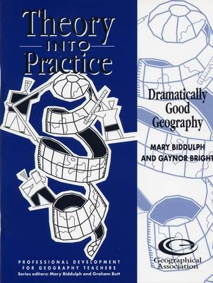 Dramatically Good Geography - Theory into Practice S. (Paperback)