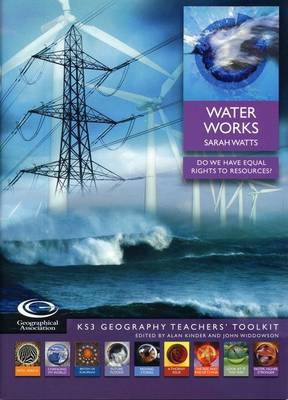 Water Works: Do We Have Equal Rights to Resources? - KS3 Geography Teachers' Toolkit S.