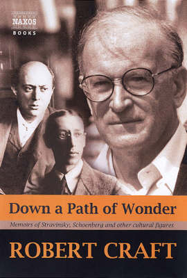 Down a Path of Wonder: Memoirs of Stravinsky, Schoenberg and Other Cultural Figures (Hardback)