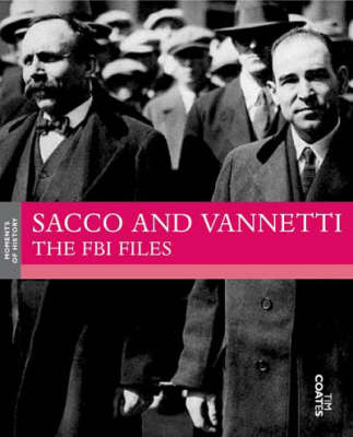 Sacco and Vanzetti: The FBI Files - Moments of History S. (Paperback)