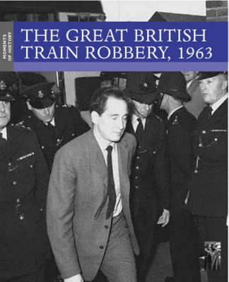 The Great British Train Robbery, 1963 - Moments of History S. (Paperback)