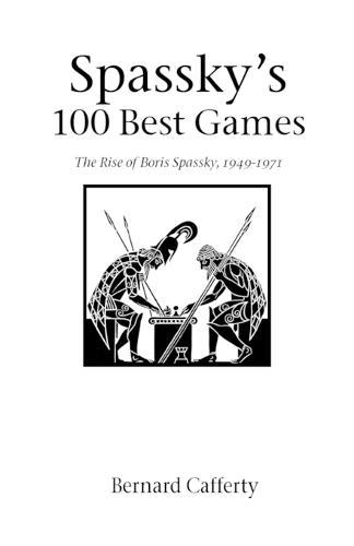 Spassky's 100 Best Games: The Rise of Boris Spassky, 1949-1971 - Hardinge Simpole Chess Classics S. (Paperback)