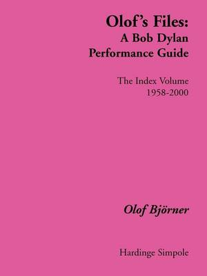 Olof's Files: A Bob Dylan Performance Guide: the Index Volume - Bob Dylan all alone on a shelf (Paperback)