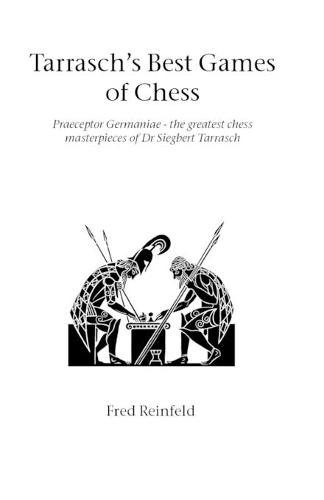 Tarrasch's Best Games of Chess: Praeceptor Germaniae - the Greatest Chess Masterpieces of Dr Siegbert Tarrasch - Hardinge Simpole chess classics (Paperback)
