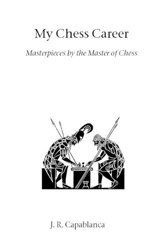 My Chess Career: Masterpieces by the Master of Chess - Hardinge Simpole chess classics (Paperback)