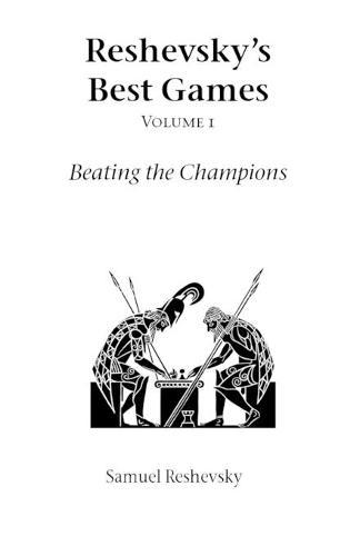 Reshevsky's Best Games: Vol 1: Beating the Champions - Hardinge Simpole chess classics (Paperback)