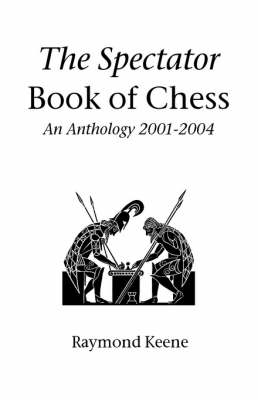 The Spectator Book of Chess: An Anthology 2001-2004 (Paperback)