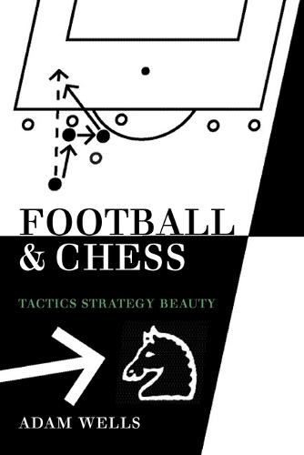 Football and Chess: Tactics Strategy Beauty (Paperback)