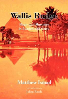 Wallis Budge: Magic and Mummies in London and Cairo (Paperback)