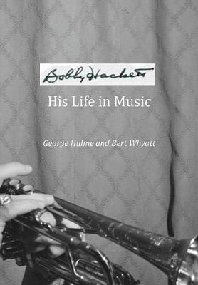 Bobby Hackett: His Life in Music (Paperback)