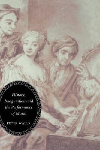 History, Imagination and the Performance of Music (Hardback)