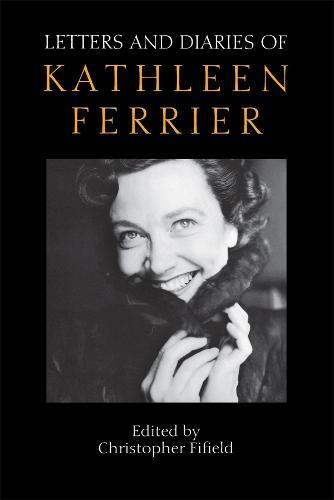 Letters and Diaries of Kathleen Ferrier (Hardback)