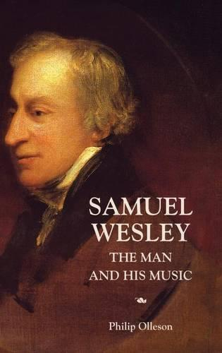 Samuel Wesley: The Man and his Music (Hardback)