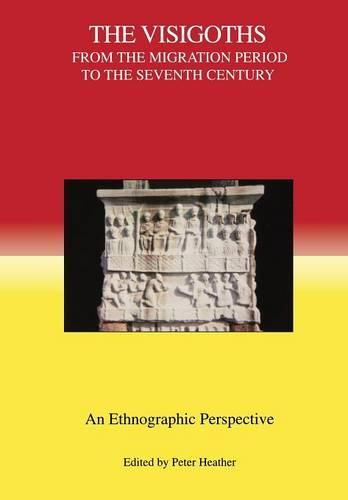 The Visigoths from the Migration Period to the Seventh Century: An Ethnographic Perspective - Studies in Historical Archaeoethnology v. 4 (Paperback)