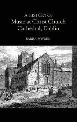 A History of Music at Christ Church Cathedral, Dublin (Hardback)