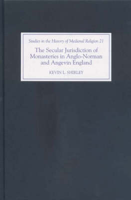 The Secular Jurisdiction of Monasteries in Anglo-Norman and Angevin England - Studies in the History of Medieval Religion v. 21 (Hardback)