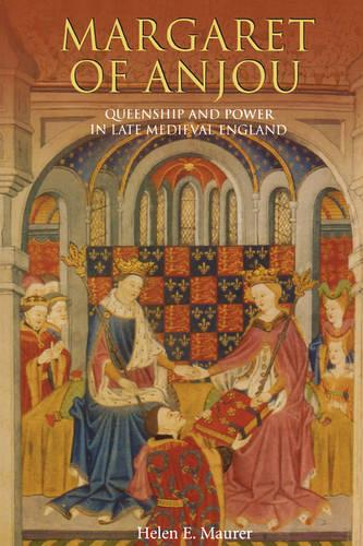 Margaret of Anjou: Queenship and Power in Late Medieval England (Paperback)