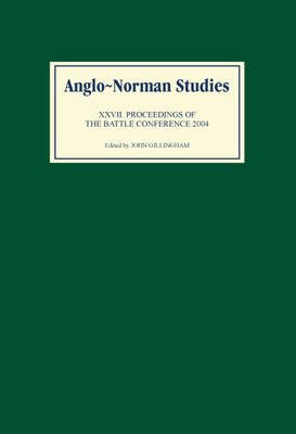 Anglo-Norman Studies XXVII: Proceedings of the Battle Conference 2004 - Anglo-Norman Studies v. 27 (Hardback)
