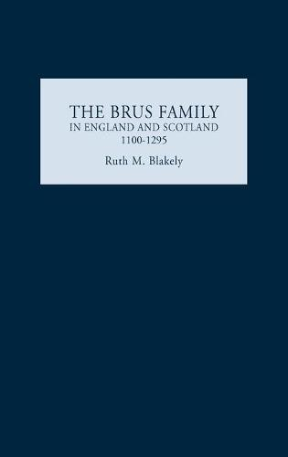 The Brus Family in England and Scotland, 1100-1295 (Hardback)