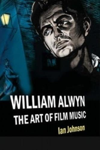 William Alwyn: The Art of Film Music (Hardback)