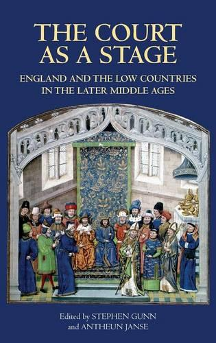 The Court as a Stage: England and the Low Countries in the Later Middle Ages (Hardback)