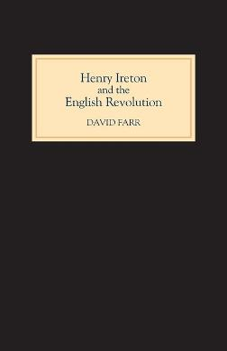 Henry Ireton and the English Revolution (Hardback)