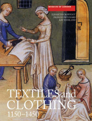 Textiles and Clothing, c.1150-1450 - Medieval Finds from Excavations in London (Paperback)