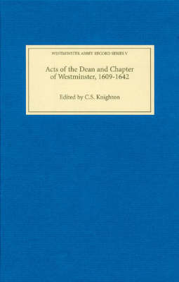 Acts of the Dean and Chapter of Westminster, 1609-1642 - Westminster Abbey Record Series v. 5 (Hardback)