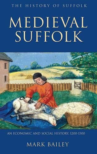 Medieval Suffolk: An Economic and Social History, 1200-1500 - History of Suffolk v. 1 (Hardback)