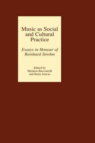 Music as Social and Cultural Practice: Essays in Honour of Reinhard Strohm (Hardback)