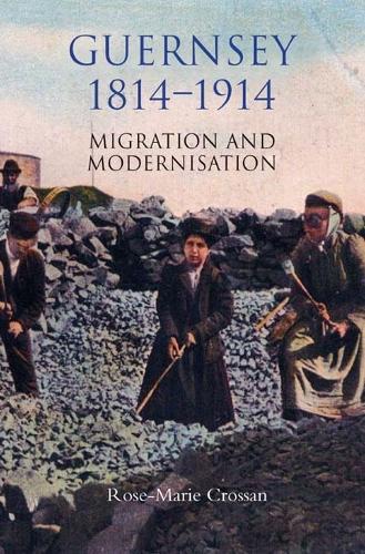 Guernsey, 1814-1914: Migration and Modernisation (Hardback)