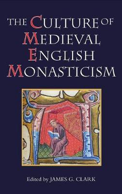 The Culture of Medieval English Monasticism - Studies in the History of Medieval Religion v. 30 (Hardback)