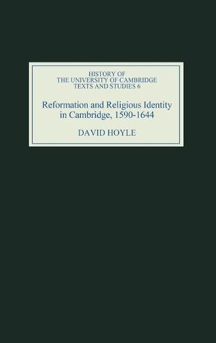 Reformation and Religious Identity in Cambridge, 1590-1644 - History of the University of Cambridge v. 6 (Hardback)
