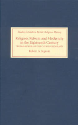 Religion, Reform and Modernity in the Eighteenth Century: Thomas Secker and the Church of England - Studies in Modern British Religious History v. 17 (Hardback)