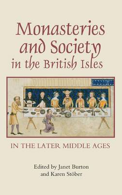 Monasteries and Society in the British Isles in the Later Middle Ages: 35 - Studies in the History of Medieval Religion (Hardback)