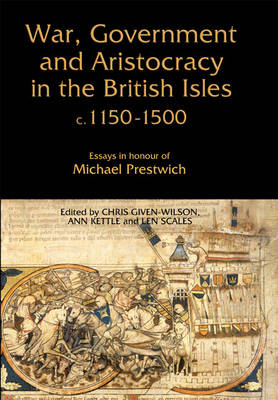 War, Government and Aristocracy in the British Isles, c.1150-1500: Essays in Honour of Michael Prestwich (Hardback)