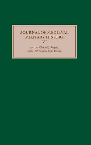 Journal of Medieval Military History: Volume VI - Journal of Medieval Military History v. 6 (Hardback)