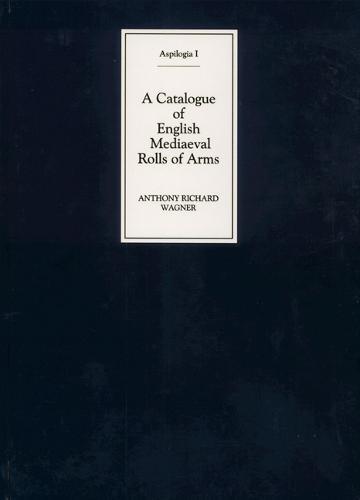A Catalogue of English Mediaeval Rolls of Arms - Aspilogia v. 1 (Hardback)