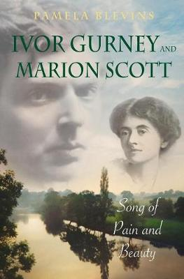 Ivor Gurney and Marion Scott: Song of Pain and Beauty (Hardback)