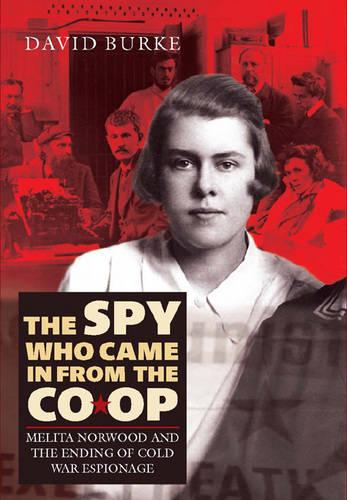 The Spy Who Came In From the Co-op: Melita Norwood and the Ending of Cold War Espionage - History of British Intelligence v. 2 (Hardback)