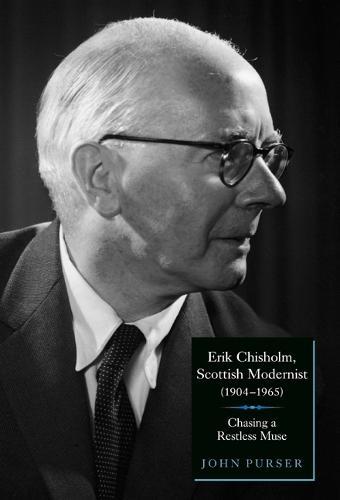 Erik Chisholm, Scottish Modernist (1904-1965): Chasing a Restless Muse (Hardback)