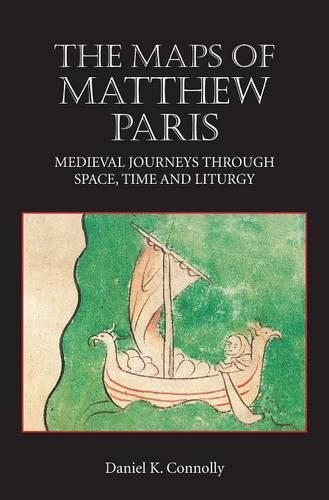 The Maps of Matthew Paris: Medieval Journeys through Space, Time and Liturgy (Hardback)