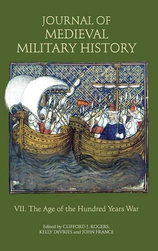 Journal of Medieval Military History: Volume VII: The Age of the Hundred Years War - Journal of Medieval Military History v. 7 (Hardback)