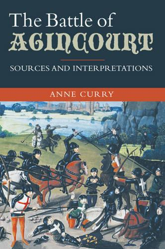 The Battle of Agincourt: Sources and Interpretations - Warfare in History v. 10 (Paperback)