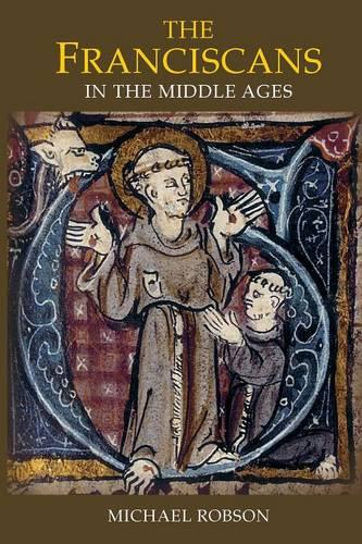 The Franciscans in the Middle Ages - Monastic Orders v. 1 (Paperback)