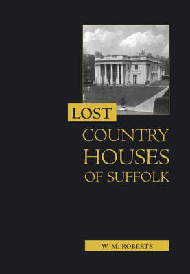 Lost Country Houses of Suffolk (Hardback)